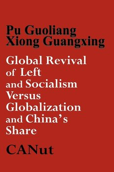 Global Revival of Left and Socialism Versus Capitalism and Globalisation and China's Share - Guoliang Pu