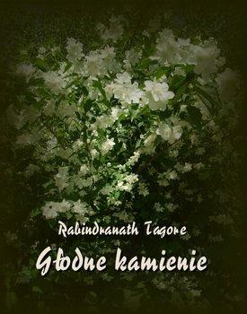 Głodne kamienie-Tagore Rabindranath