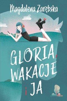 Gloria, wakacje i ja-Zarębska Magdalena