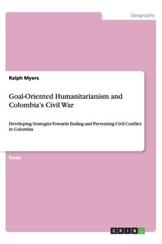 Goal-Oriented Humanitarianism and Colombia's Civil War-Myers Ralph