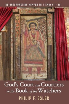 God's Court and Courtiers in the Book of the Watchers-Esler Philip F.