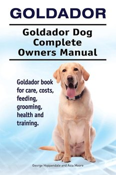 Goldador. Goldador Dog Complete Owners Manual. Goldador book for care, costs, feeding, grooming, health and training.-Hoppendale George