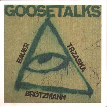Goosetalks-Trzaska Mikołaj, Brotzmann Peter, Bauer Joahennes