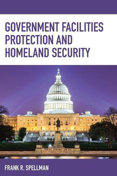 Government Facilities Protection and Homeland Security-Spellman Frank R