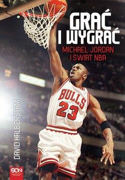 Grać i wygrać. Michael Jordan i świat NBA                      (ebook)
