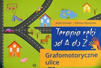 Grafomotoryczne ulice. Terapia ręki od A do Z. Część 2-Szmalec Jacek, Wyszyński Dariusz