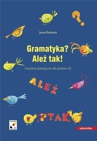 Gramatyka? Ależ tak. Ćwiczenia gramatyczne dla poziomu A2. Język polski dla cudzoziemców-Machowska Joanna