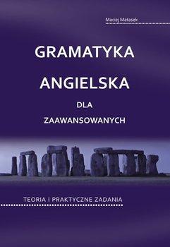 Gramatyka angielska dla zaawansowanych. Teoria i praktyczne zadania-Matasek Maciej
