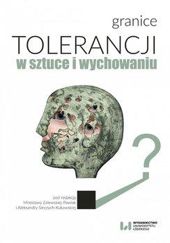 Granice tolerancji w sztuce i wychowaniu-Zalewska-Pawlak Mirosława, Sieczych-Kukawska Aleksandra