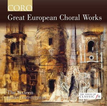 Great European Choral Works-The Sixteen