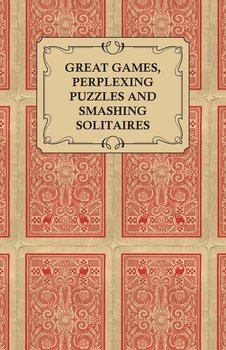 Great Games, Perplexing Puzzles and Smashing Solitaires - Games with an Ordinary Pack of Cards-Anon