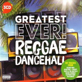 Greatest Ever: Reggae Dancehall-Black Uhuru, Toots and the Maytals, Kamoze Ini, Isaacs Gregory, Apache Indian, Beenie Man, Brown Foxy, Shaggy, Israel Vibration, Inner Circle