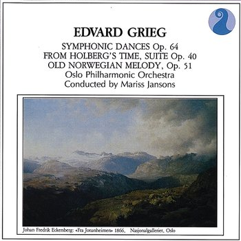 Grieg: Symphonic Dances, Op.64 / From Holberg's Time, Suite Op.40 / Old Norwegian Melody, Op.51-Oslo Philharmonic Orchestra, Mariss Jansons