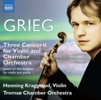 Grieg: Three Concerti for Violin and Chamber Orchestra-Kraggerud Henning, Tromso Chamber Orchestra