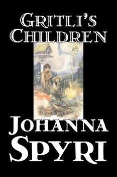 Gritli's Children by Johanna Spyri, Fiction, Family-Spyri Johanna