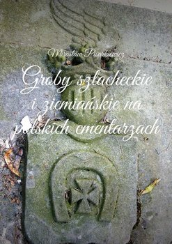 Groby szlacheckie iziemiańskie na polskich cmentarzach-Pisarkiewicz Mirosław