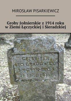 Groby żołnierskie z1914roku wZiemi Łęczyckiej iSieradzkiej-Pisarkiewicz Mirosław