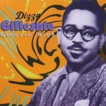 Groovin' High (1945-1946)-Gillespie Dizzy