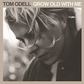 Grow Old With Me-Tom Odell