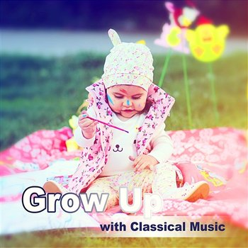 Grow Up with Classical Music – Famous Composers for Child Development, Relaxing Pieces, Have Fun & Learn-Lucecita Medrano