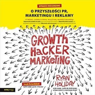Growth Hacker Marketing. O przyszłości PR, marketingu i reklamy. Wydanie rozszerzone-Holiday Ryan