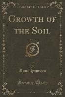Growth of the Soil, Vol. 1 (Classic Reprint) - Hamsun Knut
