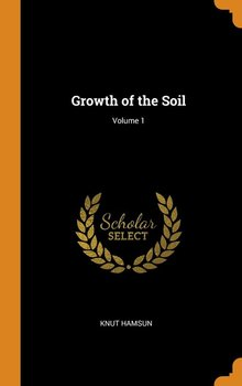 Growth of the Soil; Volume 1-Hamsun Knut