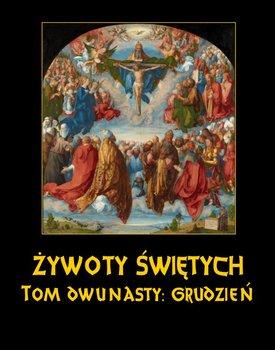 Grudzień. Żywoty Świętych Pańskich. Tom 12-Hozakowski Władysław