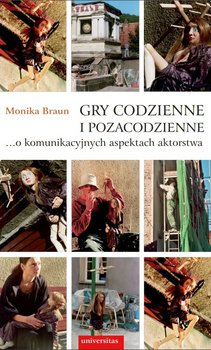 Gry codzienne i pozacodzienne… o komunikacyjnych aspektach aktorstwa-Braun Monika