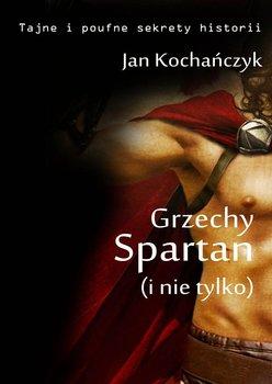 Grzechy Spartan (i nie tylko)-Kochańczyk Jan