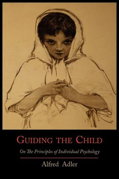 Guiding the Child on the Principles of Individual Psychology-Adler Alfred