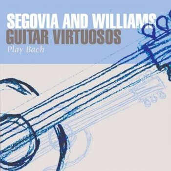 Guitar Virtuosos Play Bach - Segovia Andres, Williams John