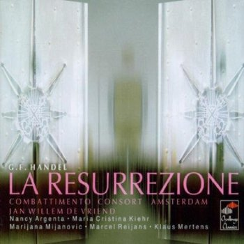 Handel: La Resurrezione-Combattimento Consort Amsterdam, Argenta Nancy, Kiehr Maria Cristina, Mijanovic Marijana, Reijans Marcel, Mertens Klaus