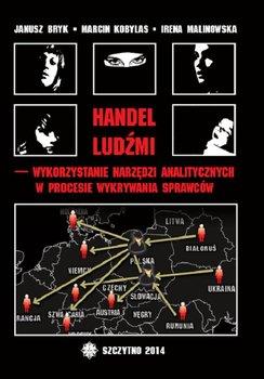 Handel ludźmi - wykorzystanie narzędzi analitycznych w procesie wykrywania sprawców-Bryk Janusz, Kobylas Marcin, Malinowska Irena