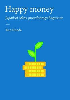 Happy money. Japoński sekret prawdziwego bogactwa-Honda Ken