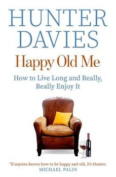 Happy Old Me: How to Live A Long Life, and Really Enjoy It-Davies Hunter
