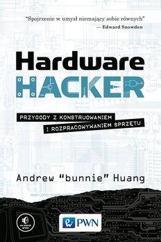 Hardware hacker. Przygody z konstruowaniem i rozpracowywaniem sprzętu-Huang Andrew