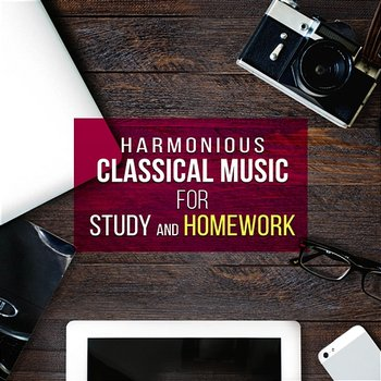 Harmonious Classical Music for Study and Homework - Relaxing Classic Music to Workplace Stress, Effective Study & Brain Power - Lucecita Medrano, Stefan Ryterband