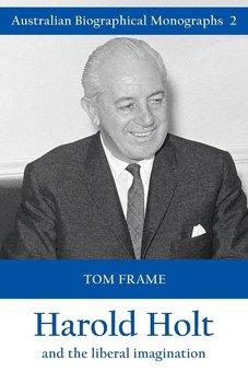Harold Holt and the liberal imagination-Frame Tom