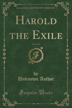 Harold the Exile, Vol. 3 of 3 (Classic Reprint) - Author Unknown