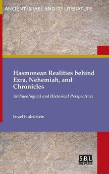 Hasmonean Realities behind Ezra, Nehemiah, and Chronicles-Finkelstein Israel
