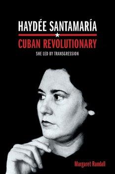 Haydée Santamaría, Cuban Revolutionary-Randall Margaret