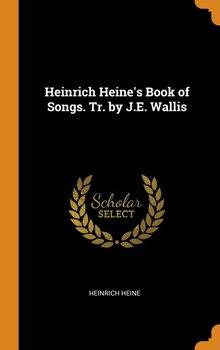 Heinrich Heine's Book of Songs. Tr. by J.E. Wallis-Heine Heinrich