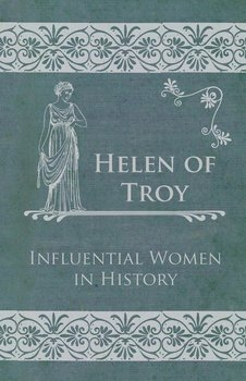Helen of Troy - Influential Women in History - Anon