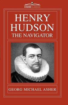 Henry Hudson, the Navigator-Asher G. M.