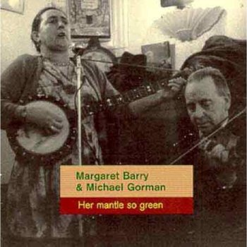 Her Mantle So Green-Margaret Barry And Michael Gorma