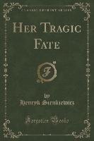 Her Tragic Fate (Classic Reprint)-Sienkiewicz Henryk
