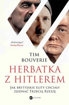 Herbatka z Hitlerem. Jak brytyjskie elity chciały zjednać Trzecią Rzeszę-Bouverie Tim