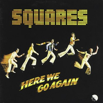 Here We Go Again-The Squares