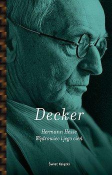 Hermann Hesse. Wędrowiec i jego cień-Decker Gunnar
